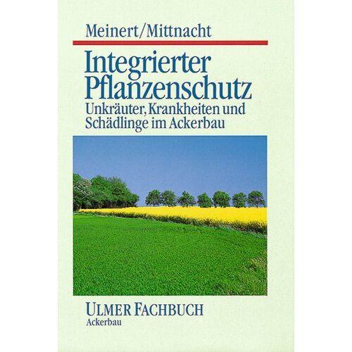 Georg Meinert - Integrierter Pflanzenschutz. Unkräuter, Krankheiten und Schädlinge im Ackerbau - Preis vom 05.09.2020 04:49:05 h