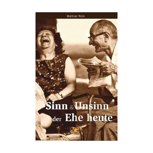 Mathias Wais - Sinn & Unsinn der Ehe heute - Preis vom 15.05.2021 04:43:31 h