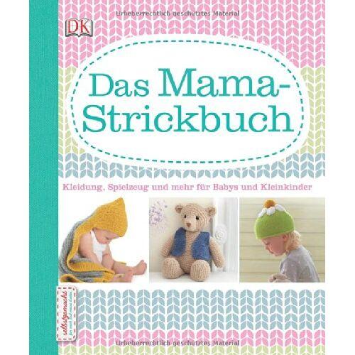 - Das Mama-Strickbuch: Kleidung, Spielzeug und mehr für Babys und Kleinkinder - Preis vom 15.01.2021 06:07:28 h