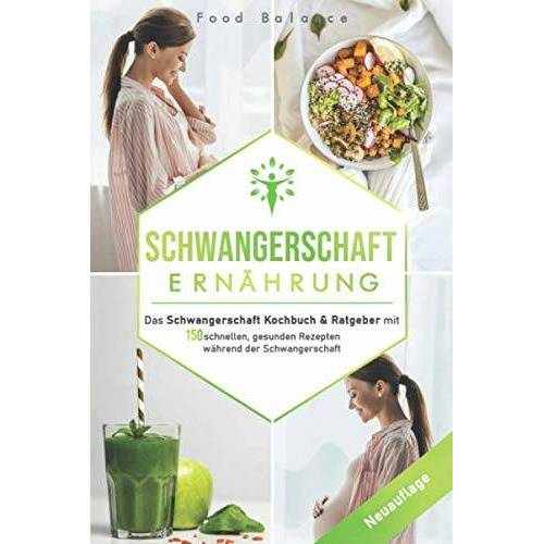 Food Balance - Schwangerschaft Ernährung: Das Schwangerschaft Kochbuch & Ratgeber mit 150 schnellen, gesunden Rezepten während der Schwangerschaft (Schwangerschaft Buch Neuauflage, Band 1) - Preis vom 19.10.2020 04:51:53 h