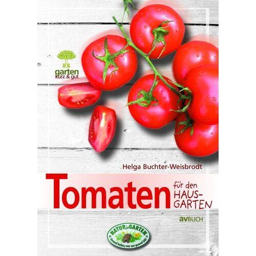 Helga Buchter-Weisbrodt - Tomaten für den Hausgarten: Garten kurz & gut - Preis vom 21.01.2021 06:07:38 h