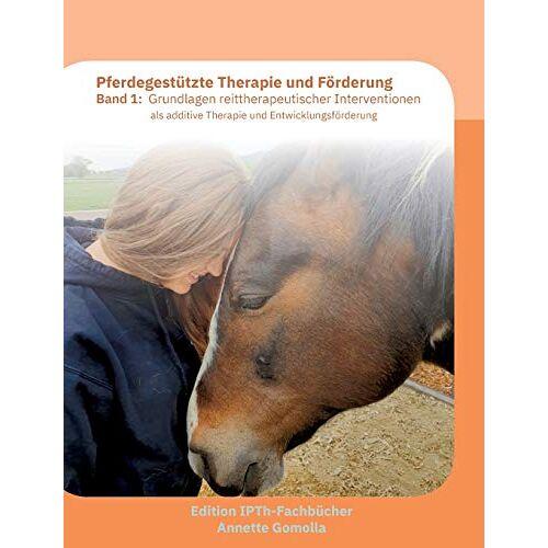 Annette Gomolla - Pferdegestützte Therapie und Förderung: Band 1: Grundlagen reittherapeutischer Interventionen - Preis vom 11.05.2021 04:49:30 h