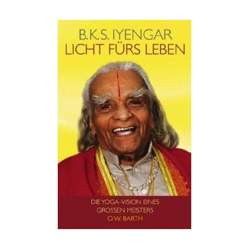 Iyengar, B. K. S. - Licht fürs Leben: Die Yoga-Vision eines großen Meisters - Preis vom 11.11.2019 06:01:23 h
