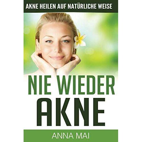 Anna Mai - NIE WIEDER AKNE - Akne heilen auf natürliche Weise (Akne, Pickel, Band 2) - Preis vom 03.05.2021 04:57:00 h