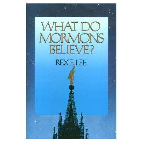 Lee, Rex E. - What Do Mormons Believe - Preis vom 08.05.2021 04:52:27 h