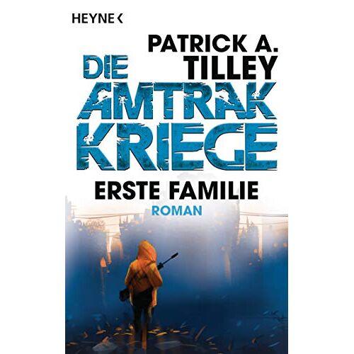 Tilley, Patrick A. - Erste Familie - Die Amtrak-Kriege 2: Roman (Die Amtrak-Kriege-Reihe, Band 2) - Preis vom 15.05.2021 04:43:31 h