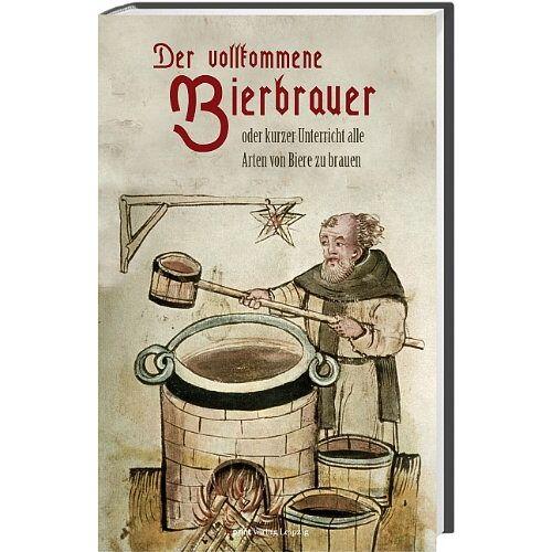 - Der vollkommene Bierbrauer: oder kurzer Unterricht alle Arten von Biere zu brauen - Preis vom 08.04.2021 04:50:19 h