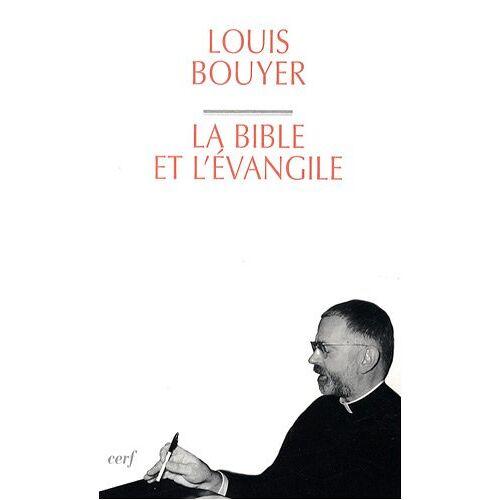 Louis Bouyer - La Bible et l'Evangile : Le sens de l'Ecriture : du Dieu qui parle au Dieu fait homme - Preis vom 18.04.2021 04:52:10 h