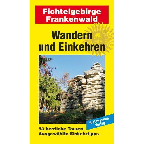 Drei Brunnen Verlag - Wandern und Einkehren Band 44: Fichtelgebirge / Frankenwald - Preis vom 20.10.2020 04:55:35 h
