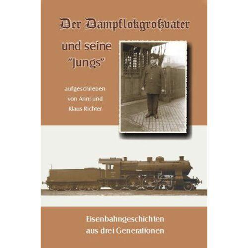 Anni Richter - Der Dampflokgroßvater und seine Jungs: Eisenbahngeschichten aus drei Generationen - Preis vom 24.01.2021 06:07:55 h