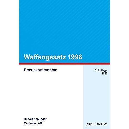 Rudolf Keplinger - Waffengesetz 1996: Praxiskommentar - Preis vom 18.04.2021 04:52:10 h