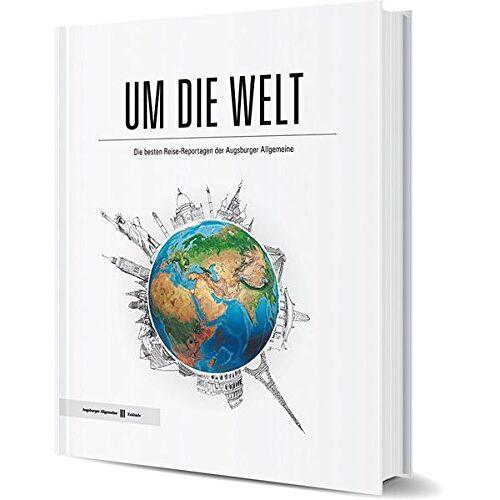 Augsburger Allgemeine - Um die Welt: Die besten Reise-Reportagen der Augsburger Allgemeine - Preis vom 06.09.2020 04:54:28 h