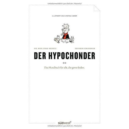 Erik Heintz - Der Hypochonder: Ein Handbuch für alle, die gerne leiden. - Preis vom 16.05.2021 04:43:40 h