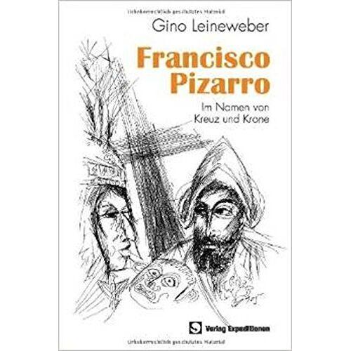 Gino Leineweber - Francisco Pizarro: Im Namen von Kreuz und Krone - Preis vom 26.02.2021 06:01:53 h
