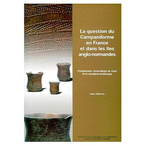 Laure Salanova - LA QUESTION DU CAMPANIFORME EN FRANCE ET DANS LES ILES ANGLO NORMANDE (PRE HIST DOC) - Preis vom 17.04.2021 04:51:59 h