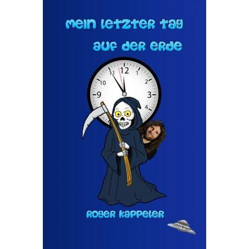 Roger Kappeler - Mein letzter Tag auf der Erde - Preis vom 04.09.2020 04:54:27 h