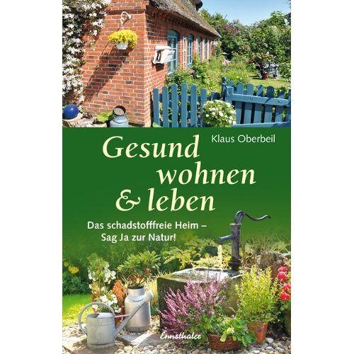Klaus Oberbeil - Gesund wohnen & leben: Das schadstofffreie Heim - sag Ja zur Natur! - Preis vom 24.02.2021 06:00:20 h