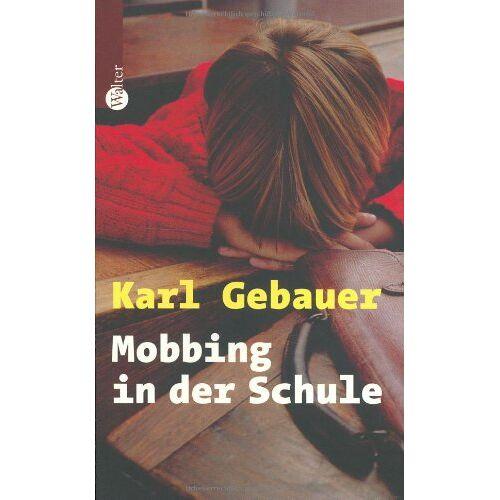 Karl Gebauer - Mobbing in der Schule - Preis vom 27.02.2021 06:04:24 h