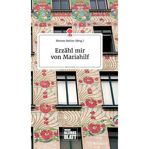 Hannes Steiner - Erzähl mir von Mariahilf. Life is a Story - story.one - Preis vom 18.04.2021 04:52:10 h
