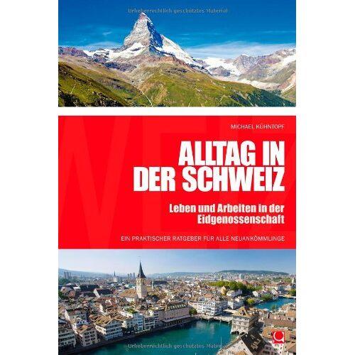 Michael Kühntopf - Alltag in der Schweiz: Leben und Arbeiten in der Eidgenossenschaft - Preis vom 07.05.2021 04:52:30 h