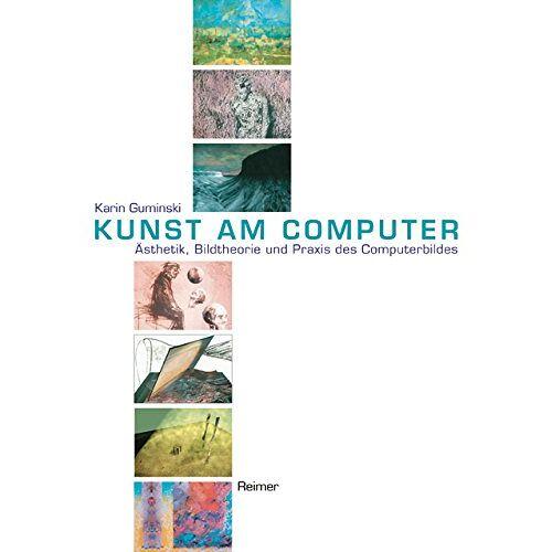 Karin Guminski - Kunst am Computer. Ästhetik, Bildtheorie und Praxis des Computerbildes - Preis vom 06.05.2021 04:54:26 h