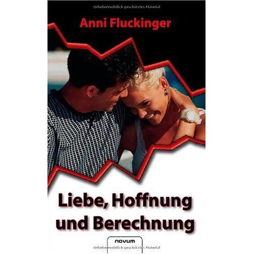 Anni Fluckinger - Liebe, Hoffnung und Berechnung - Preis vom 16.04.2021 04:54:32 h