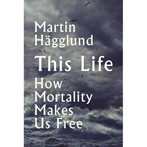 Martin Hagglund - This Life: Why Mortality Makes Us Free - Preis vom 04.09.2020 04:54:27 h