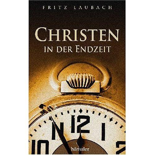 Fritz Laubach - Christen in der Endzeit - Preis vom 27.02.2021 06:04:24 h