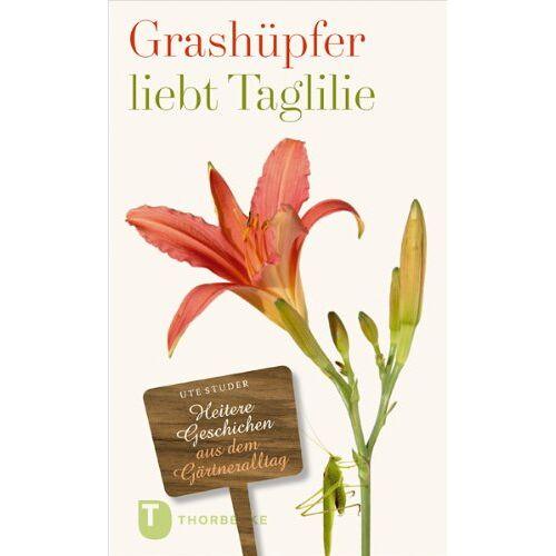 Ute Studer - Grashüpfer liebt Taglilie - Heitere Geschichten aus dem Gärtneralltag - Preis vom 14.05.2021 04:51:20 h