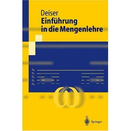 Oliver Deiser - Einführung in die Mengenlehre: Die Mengenlehre Georg Cantors und ihre Axiomatisierung durch Ernst Zermelo (Springer-Lehrbuch) - Preis vom 16.04.2021 04:54:32 h