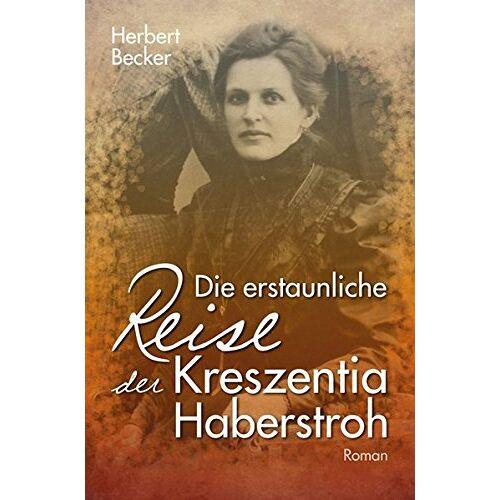 Herbert Becker - Die erstaunliche Reise der Kreszentia Haberstroh - Preis vom 13.05.2021 04:51:36 h