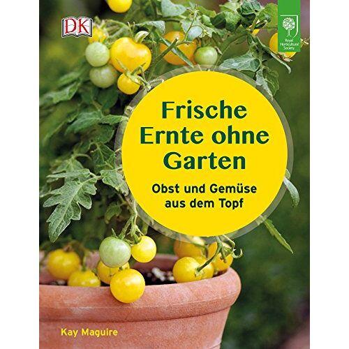 Kay Maguire - Frische Ernte ohne Garten: Obst und Gemüse aus dem Topf - Preis vom 15.04.2021 04:51:42 h
