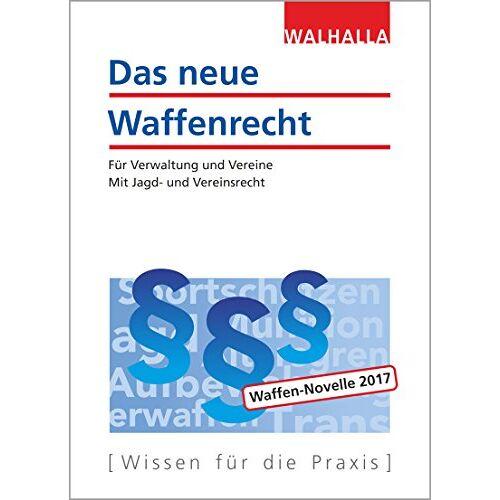 Walhalla Fachredaktion - Das neue Waffenrecht 2018 - Preis vom 14.05.2021 04:51:20 h