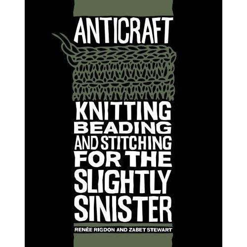 Renee Rigdon - AntiCraft: Knitting, Beading And Stitching For The Slightly Sinister - Preis vom 08.05.2021 04:52:27 h