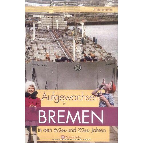 - Aufgewachsen in Bremen in den 60er und 70er Jahren - Preis vom 23.02.2021 06:05:19 h