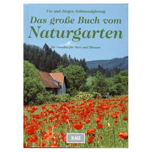 Ute Schimmelpfennig - Das große Buch vom Naturgarten. Ihr Paradies für Tiere und Pflanzen - Preis vom 15.04.2021 04:51:42 h