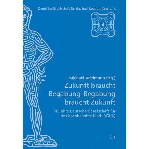 Michael Adelmann - Zukunft braucht Begabung - Begabung braucht Zukunft: 30 Jahre Deutsche Gesellschaft für das hochbegabte Kind (DGhK) - Preis vom 28.10.2020 05:53:24 h