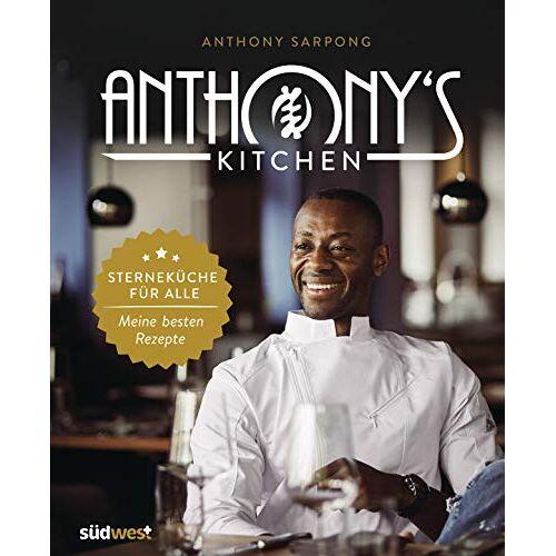 Anthony Sarpong - Anthony's Kitchen: Sterneküche für alle. Meine besten Rezepte - Preis vom 21.11.2019 05:59:20 h