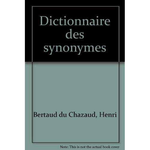 Henri Bertaud du Chazaud - Dictionnaire des synonymes (Synonymes Poche) - Preis vom 24.02.2021 06:00:20 h