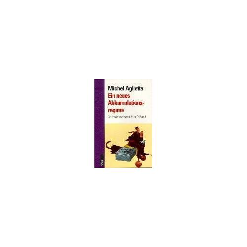 Michel Aglietta - Ein neues Akkumulationsregime. Die Regulationstheorie auf dem Prüfstand - Preis vom 01.11.2020 05:55:11 h