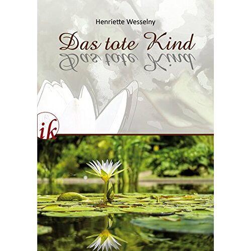 Henriette Wesselny - Das tote Kind - Preis vom 20.10.2020 04:55:35 h