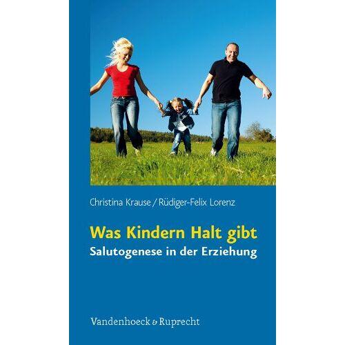 Christina Krause - Was Kindern Halt gibt: Salutogenese in der Erziehung - Preis vom 28.02.2021 06:03:40 h
