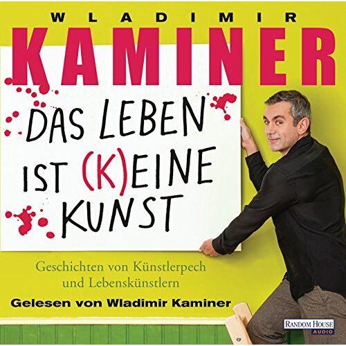 Wladimir Kaminer - Das Leben ist keine Kunst: Geschichten von Künstlerpech und Lebenskünstlern - Preis vom 24.02.2021 06:00:20 h