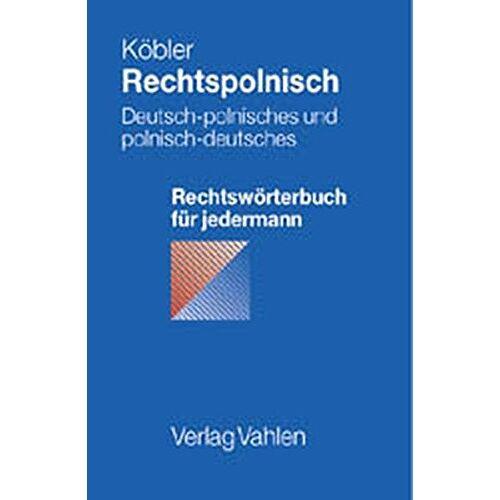 Gerhard Köbler - Rechtspolnisch: Deutsch-polnisches und polnisch-deutsches Rechtswörterbuch für jedermann - Preis vom 18.10.2020 04:52:00 h
