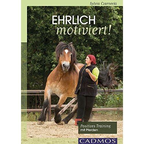 Sylvia Czarnecki - Ehrlich motiviert!: Positives Training mit Pferden - Preis vom 22.02.2021 05:57:04 h