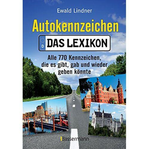 Ewald Lindner - Autokennzeichen - Das Lexikon: Alle 770 Kennzeichen, die es gibt, gab und wieder geben könnte - Preis vom 15.04.2021 04:51:42 h