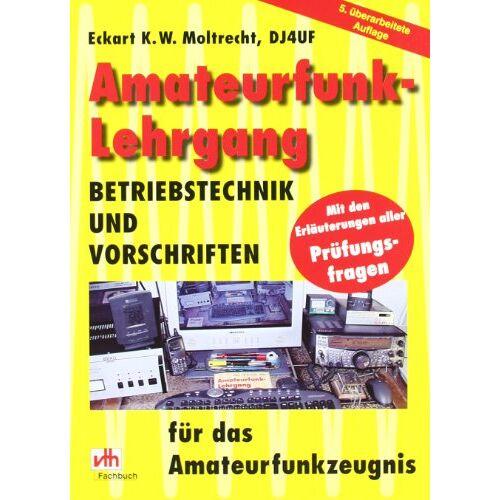 Moltrecht, Eckart K. W. - Amateurfunk-Lehrgang: Betriebstechnik und Vorschriften für das Amateurfunkzeugnis - Preis vom 14.04.2021 04:53:30 h