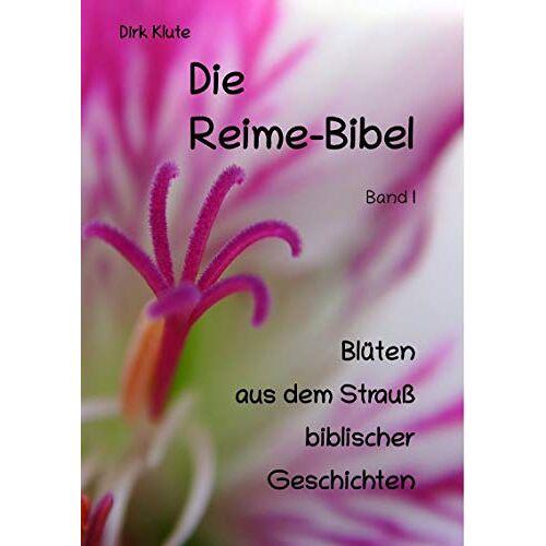Dirk Klute - Die Reime-Bibel, Band I: Blüten aus dem Strauß biblischer Geschichten - Preis vom 06.09.2020 04:54:28 h