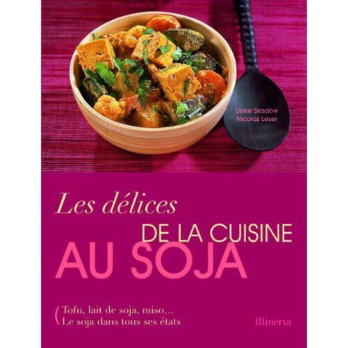 Nicolas Leser - Les délices de la cuisine au soja : Tofu, lait de soja, miso... Le soja dans tous ses états - Preis vom 27.02.2021 06:04:24 h