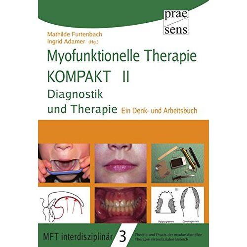 Mathilde Furtenbach - Myofunktionelle Therapie KOMPAKT II: Diagnostik und Therapie (MFT interdisziplinär) - Preis vom 10.09.2020 04:46:56 h